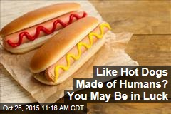 Like Hot Dogs Made of Humans? You May Be in Luck
