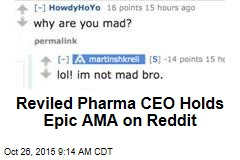 Reviled Pharma CEO Holds Epic AMA on Reddit