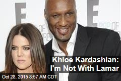 Khloe Kardashian: I'm Not With Lamar