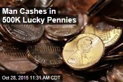Man Cashes in 500K Lucky Pennies