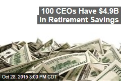 100 CEOs Have $4.9B in Retirement Savings