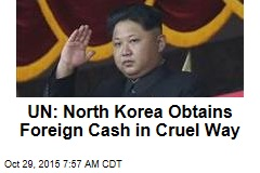 UN: North Korea Obtains Foreign Cash in Cruel Way
