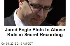 Fogle Plots to Abuse Kids in Secret Recording