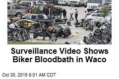 Surveillance Video Shows Biker Bloodbath in Waco
