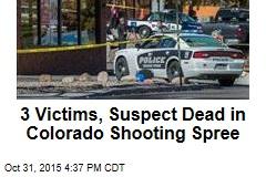3 Victims, Suspect Dead in Colorado Shooting Spree