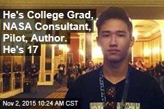 He's College Grad, NASA Consultant, Pilot, Author. He's 17