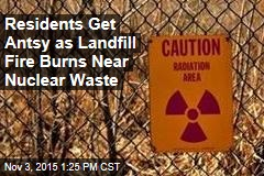 Residents Get Antsy as Landfill Fire Burns Near Nuclear Waste