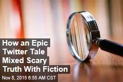 How an Epic Twitter Tale Mixed Scary Truth With Fiction