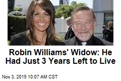 Robin Williams' Widow: He Had Just 3 Years Left to Live