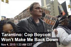 Tarantino: Cop Boycott Won't Make Me Back Down