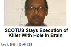 Court Stays Execution of Killer With Hole in Brain