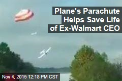 Plane's Parachute Helps Save Life of Ex-Walmart CEO