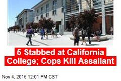 5 Stabbed at California College; Cops Kill Assailant