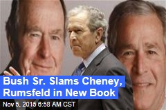 Bush Sr. Slams Cheney, Rumsfeld in New Book