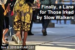 Finally, a Lane for Those Irked by Slow Walkers