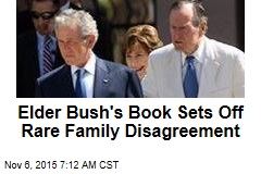 Elder Bush's Book Sets Off Rare Family Disagreement