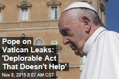 Pope on Vatican Leaks: 'Deplorable Act That Doesn't Help'