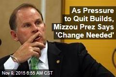As Pressure to Quit Builds, Mizzou Prez Says 'Change Needed'