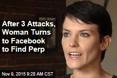 After 3 Attacks, Woman Turns to Facebook to Find Perp