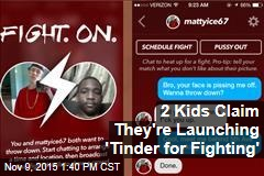 2 Kids Claim They're Launching 'Tinder for Fighting'