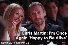 Chris Martin: I'm Once Again 'Happy to Be Alive'