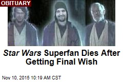 Star Wars Superfan Dies After Getting Final Wish