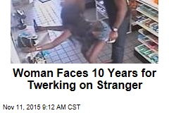 Woman Faces 10 Years for Twerking on Stranger
