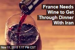 France Needs Wine to Get Through Dinner With Iran
