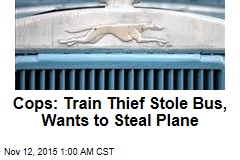 Cops: Train Thief Stole Bus, Wants to Steal Plane