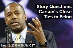 Story Questions Carson's Close Ties to Health Care Felon