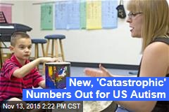 New, 'Catastrophic' Numbers Out for US Autism