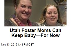 Utah Foster Moms Can Keep Baby—For Now