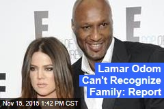 Lamar Odom Can't Recognize Family: Report