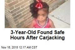 3-Year-Old Found Safe Hours After Carjacking