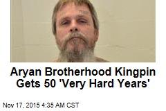 Aryan Brotherhood Kingpin Gets 50 'Very Hard Years'