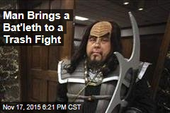 Man Brings a Bat'leth to a Trash Fight