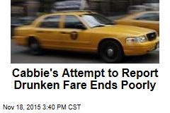 Cabbie's Attempt to Report Drunken Fare Ends Poorly