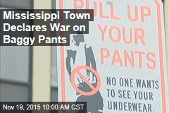 Miss. Town Goes to War Vs. ... Baggy Pants?