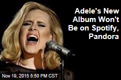 Adele's New Album Won't Be on Spotify, Pandora