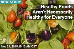 Study: Healthy Foods Aren't Necessarily Healthy for Everyone