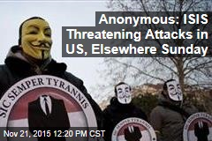 Anonymous: ISIS Threatening Attacks in US, Elsewhere Sunday