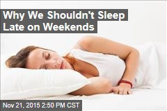 Why We Shouldn't Be Sleeping Late on Weekends