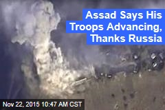 Assad Says His Troops Advancing, Thanks Russia
