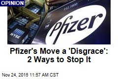 Pfizer's Move a 'Disgrace': 2 Ways to Stop It