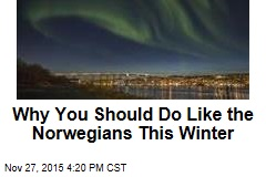 Why You Should Do Like the Norwegians This Winter