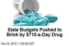 State Budgets Pushed to Brink by $710-a-Day Drug