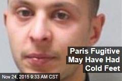 Paris Fugitive May Have Had Cold Feet