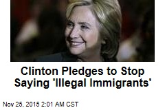 Clinton Pledges to Stop Saying 'Illegal Immigrants'