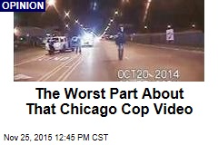 The Worst Part About That Chicago Cop Video