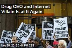 Drug CEO and Internet Villain Is at It Again